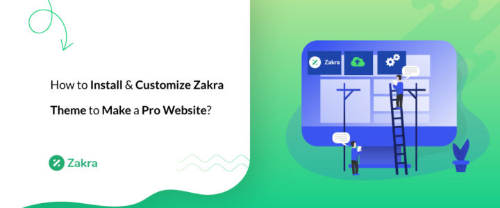 How to Install & Customize Zakra Theme to Make a Pro Website?